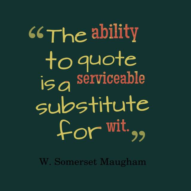 The-ability-to-quote-is-a-serviceable-substitute-for-wit-W.-Somerset-Maugham